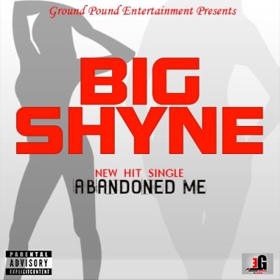 BIG SHYNE-YOU ABANDONED ME