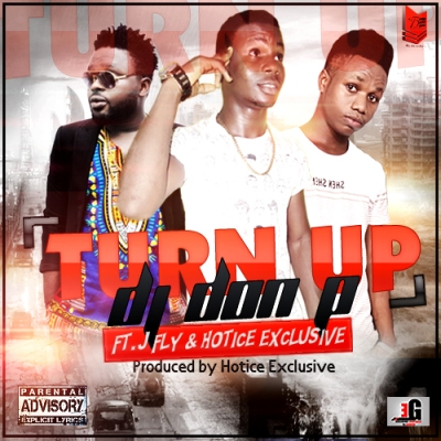 DJ DON P-TURN UP FT. JFLY & HOTICE EXCLUSIVE(Prod. By Hotice Exclusive)